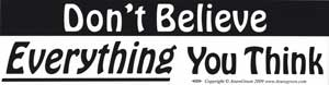 Don`t Believe Everything You Think bumper sticker