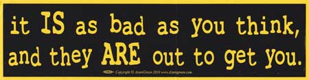 It` Is As Bad As You Think, And They Are Out To Get bumper sticker