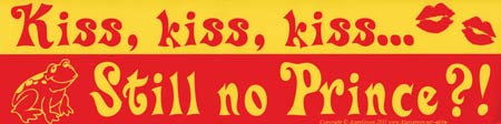 Kiss, Kiss, Kiss... Still No Prince?! bumper sticker